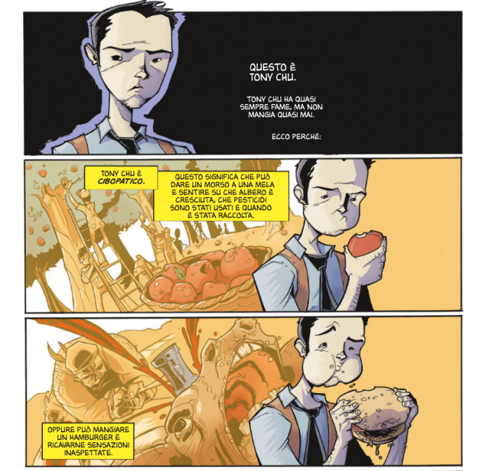 Questo è Tony Chu. Tony Chu ha quasi sempre fame, ma non mangia quasi mai. Ecco perché: Tony Chu è cibopatico. Questo significa che può dare un morso a una mela e sentire su che albero è cresciuta…
